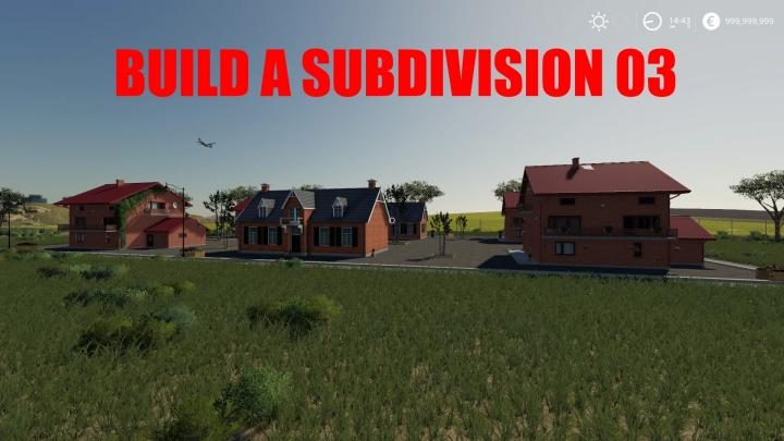 FS19 - Build A Subdivision 03 V1.0